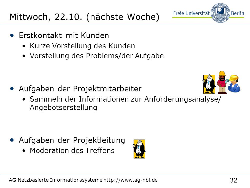 32 AG Netzbasierte Informationssysteme http://www.ag-nbi.de Mittwoch, 22.10. (nächste Woche) Erstkontakt mit Kunden Kurze Vorstellung des Kunden Vorst
