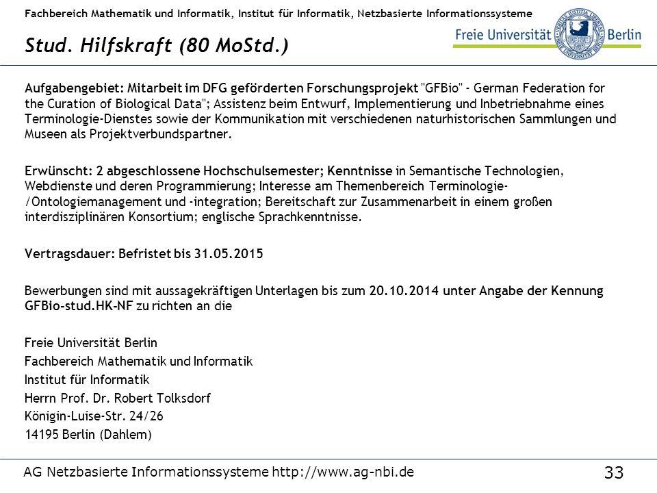 33 Fachbereich Mathematik und Informatik, Institut für Informatik, Netzbasierte Informationssysteme Stud. Hilfskraft (80 MoStd.) Aufgabengebiet: Mitar