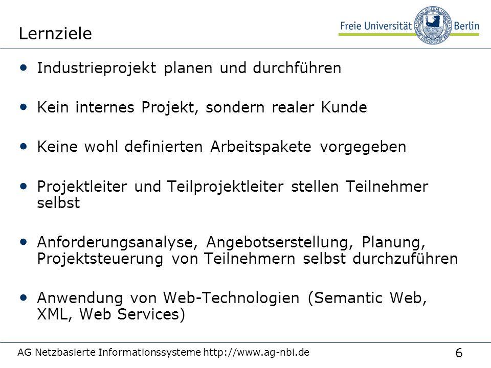 6 AG Netzbasierte Informationssysteme http://www.ag-nbi.de Lernziele Industrieprojekt planen und durchführen Kein internes Projekt, sondern realer Kun
