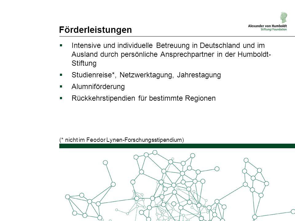 Förderleistungen  Intensive und individuelle Betreuung in Deutschland und im Ausland durch persönliche Ansprechpartner in der Humboldt- Stiftung  St