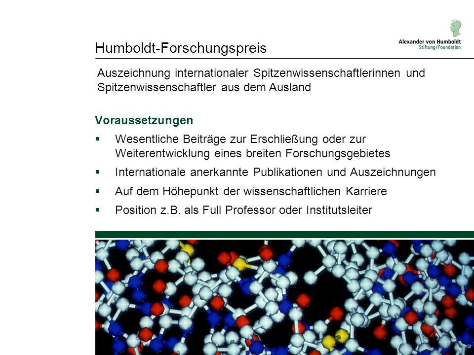 Humboldt-Forschungspreis Voraussetzungen  Wesentliche Beiträge zur Erschließung oder zur Weiterentwicklung eines breiten Forschungsgebietes  Interna