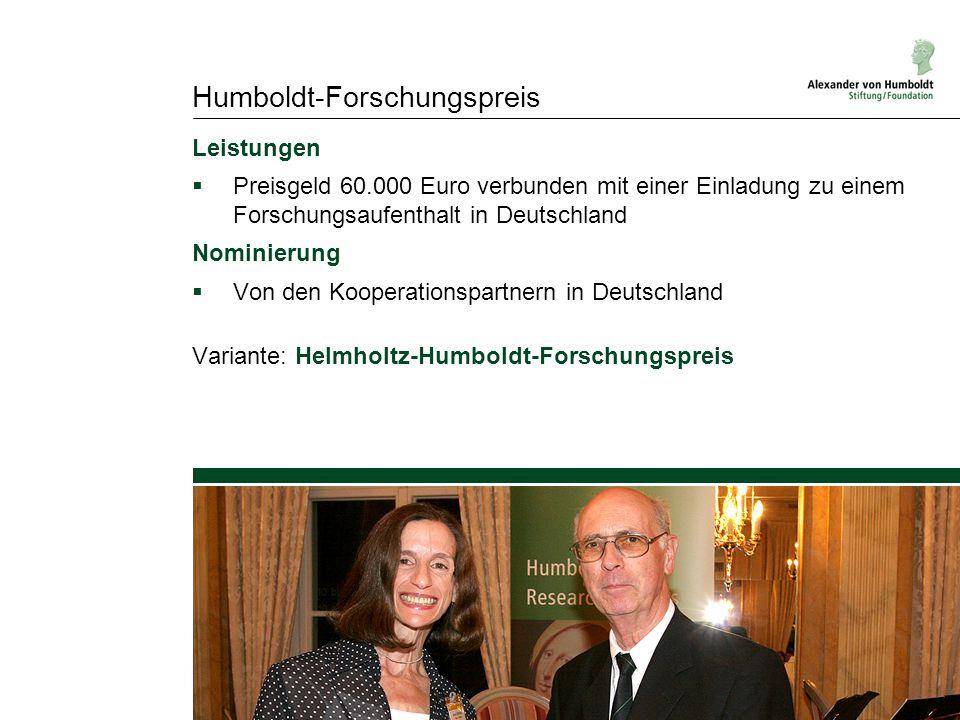 Humboldt-Forschungspreis Leistungen  Preisgeld 60.000 Euro verbunden mit einer Einladung zu einem Forschungsaufenthalt in Deutschland Nominierung  V