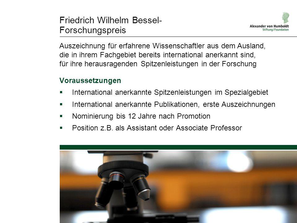 Friedrich Wilhelm Bessel- Forschungspreis Voraussetzungen  International anerkannte Spitzenleistungen im Spezialgebiet  International anerkannte Pub