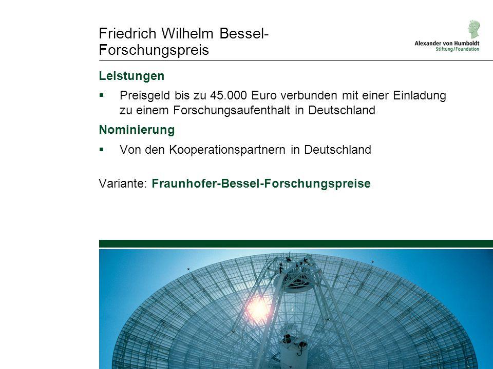 Leistungen  Preisgeld bis zu 45.000 Euro verbunden mit einer Einladung zu einem Forschungsaufenthalt in Deutschland Nominierung  Von den Kooperation