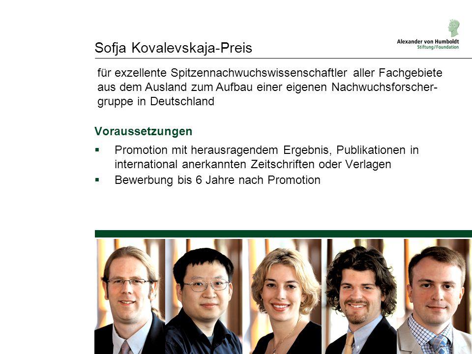 Sofja Kovalevskaja-Preis Voraussetzungen  Promotion mit herausragendem Ergebnis, Publikationen in international anerkannten Zeitschriften oder Verlag