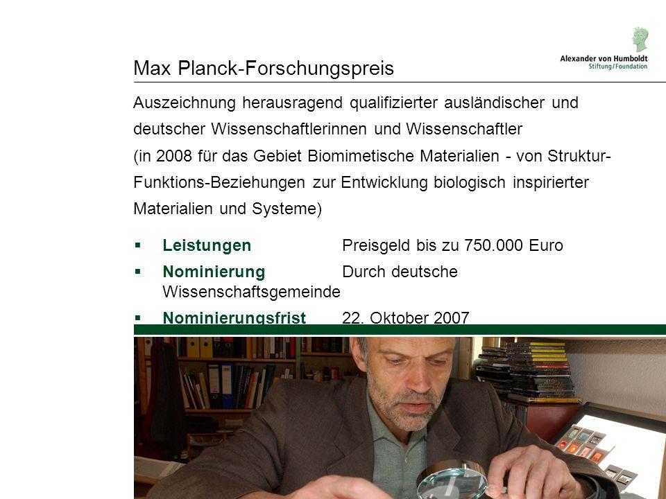 Max Planck-Forschungspreis  Leistungen Preisgeld bis zu 750.000 Euro  Nominierung Durch deutsche Wissenschaftsgemeinde  Nominierungsfrist 22. Oktob