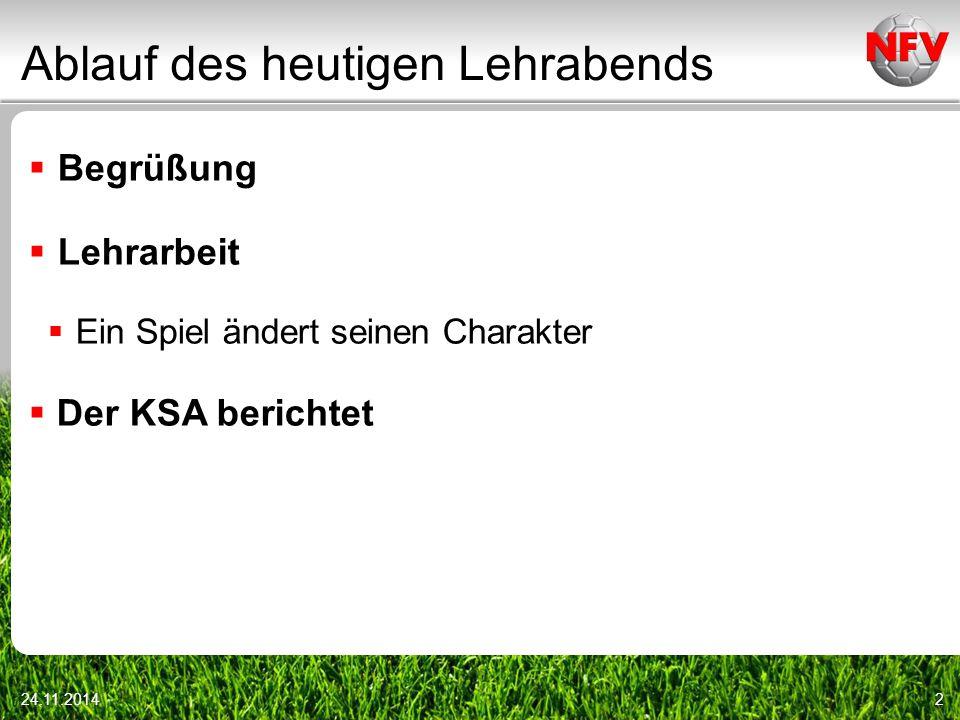 Ablauf des heutigen Lehrabends  Begrüßung  Lehrarbeit  Ein Spiel ändert seinen Charakter  Der KSA berichtet 24.11.20142