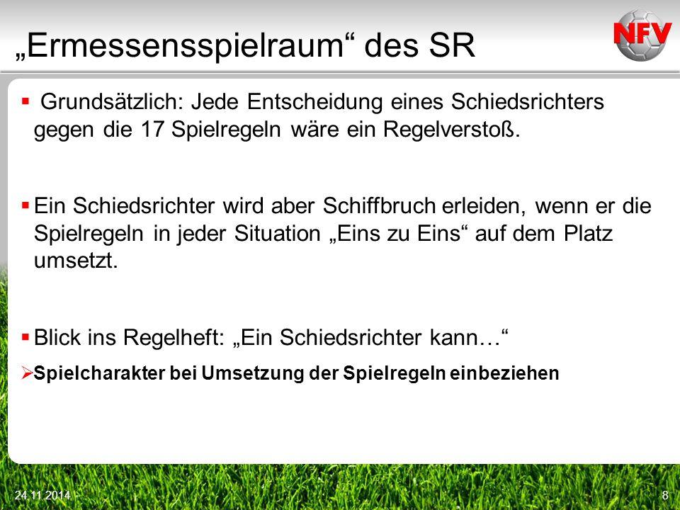 """""""Ermessensspielraum"""" des SR  Grundsätzlich: Jede Entscheidung eines Schiedsrichters gegen die 17 Spielregeln wäre ein Regelverstoß.  Ein Schiedsrich"""