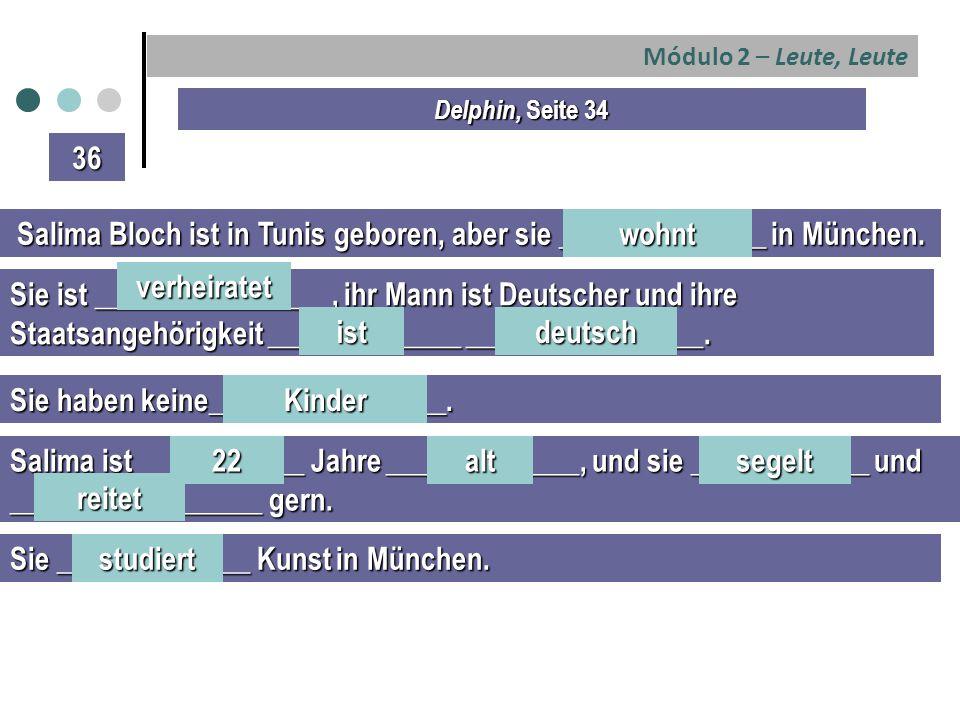 Módulo 2 – Leute, Leute Salima Bloch ist in Tunis geboren, aber sie ______________ in München.