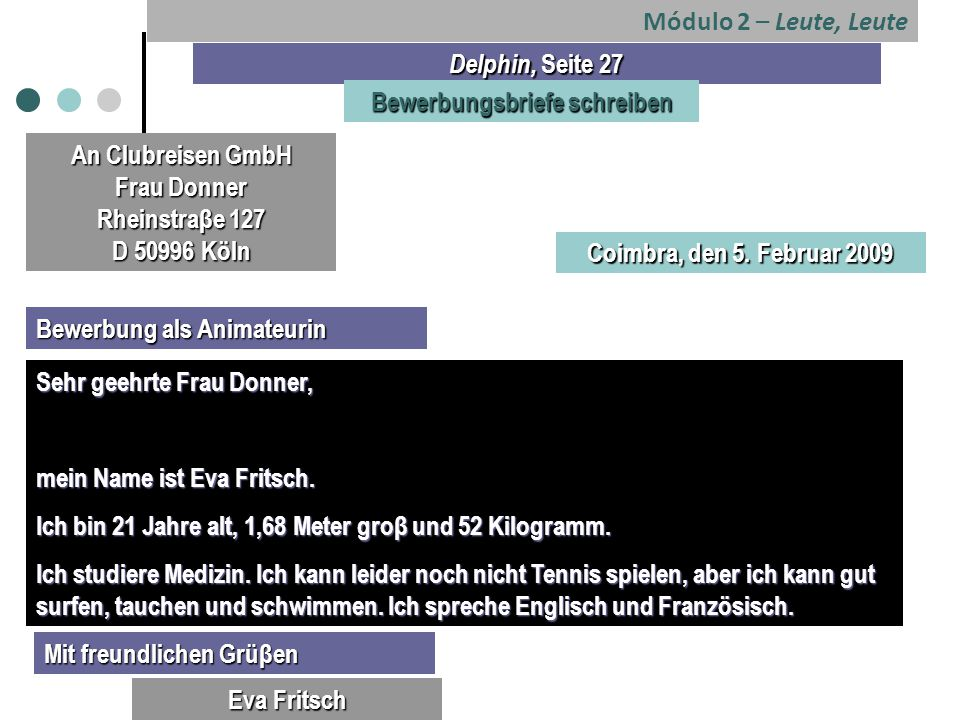 Módulo 2 – Leute, Leute Delphin, Seite 27 Bewerbungsbriefe schreiben An Clubreisen GmbH Frau Donner Rheinstraβe 127 D 50996 Köln Coimbra, den 5.