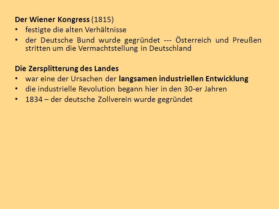 Der Wiener Kongress (1815) festigte die alten Verhältnisse der Deutsche Bund wurde gegründet --- Österreich und Preußen stritten um die Vermachtstellu