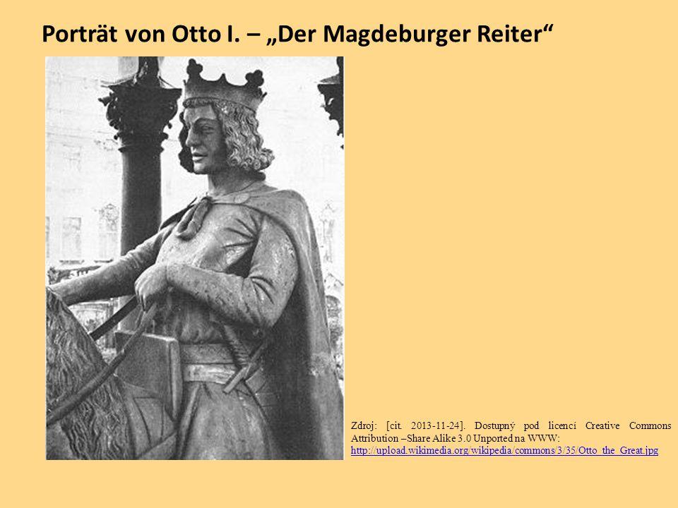 "Porträt von Otto I. – ""Der Magdeburger Reiter"" Zdroj: [cit. 2013-11-24]. Dostupný pod licencí Creative Commons Attribution –Share Alike 3.0 Unported n"