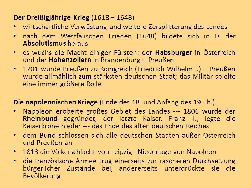 Der Wiener Kongress (1815) festigte die alten Verhältnisse der Deutsche Bund wurde gegründet --- Österreich und Preußen stritten um die Vermachtstellung in Deutschland Die Zersplitterung des Landes war eine der Ursachen der langsamen industriellen Entwicklung die industrielle Revolution begann hier in den 30-er Jahren 1834 – der deutsche Zollverein wurde gegründet