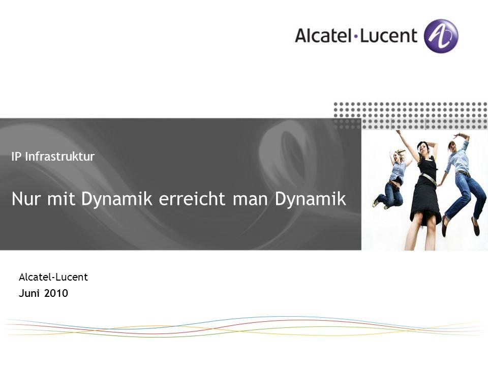 IP Infrastruktur Nur mit Dynamik erreicht man Dynamik Alcatel-Lucent Juni 2010
