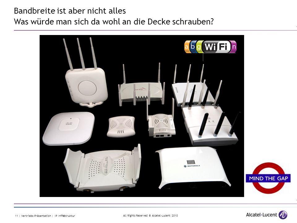 All Rights Reserved © Alcatel-Lucent 2010 11 | Vertriebs-Präsentation | IP Infrastruktur 11 Bandbreite ist aber nicht alles Was würde man sich da wohl