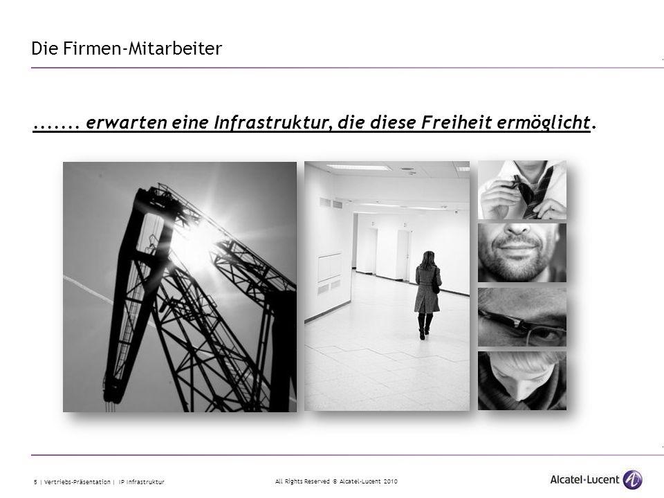 All Rights Reserved © Alcatel-Lucent 2010 5 | Vertriebs-Präsentation | IP Infrastruktur Die Firmen-Mitarbeiter....... erwarten eine Infrastruktur, die
