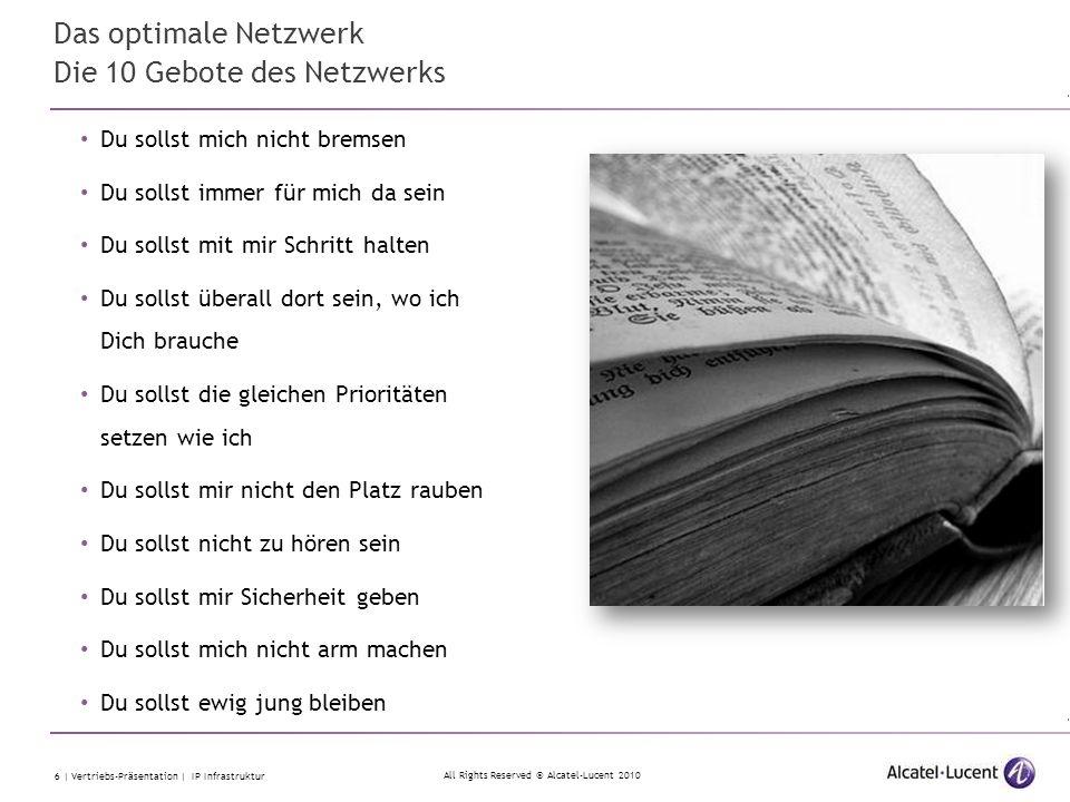 All Rights Reserved © Alcatel-Lucent 2010 6 | Vertriebs-Präsentation | IP Infrastruktur Das optimale Netzwerk Die 10 Gebote des Netzwerks Du sollst mi