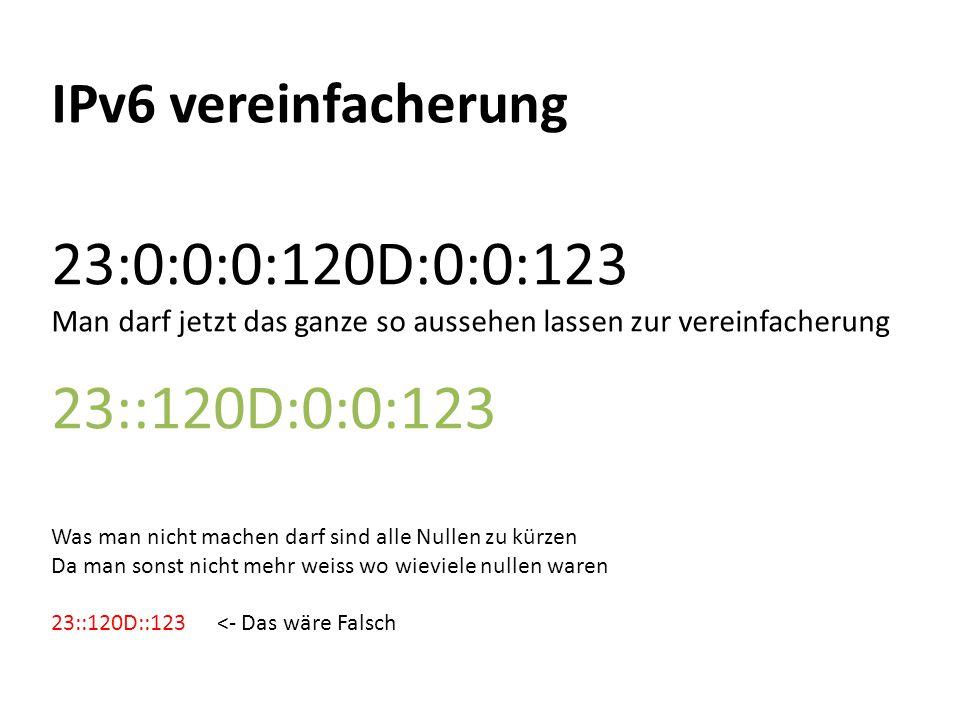 IPv6 vereinfacherung 23:0:0:0:120D:0:0:123 Man darf jetzt das ganze so aussehen lassen zur vereinfacherung 23::120D:0:0:123 Was man nicht machen darf