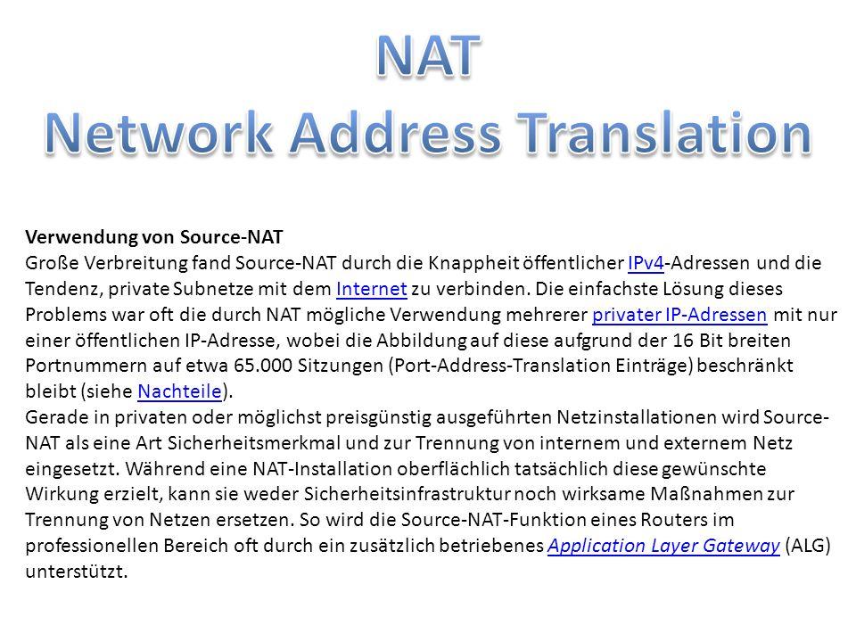 Verwendung von Source-NAT Große Verbreitung fand Source-NAT durch die Knappheit öffentlicher IPv4-Adressen und die Tendenz, private Subnetze mit dem I