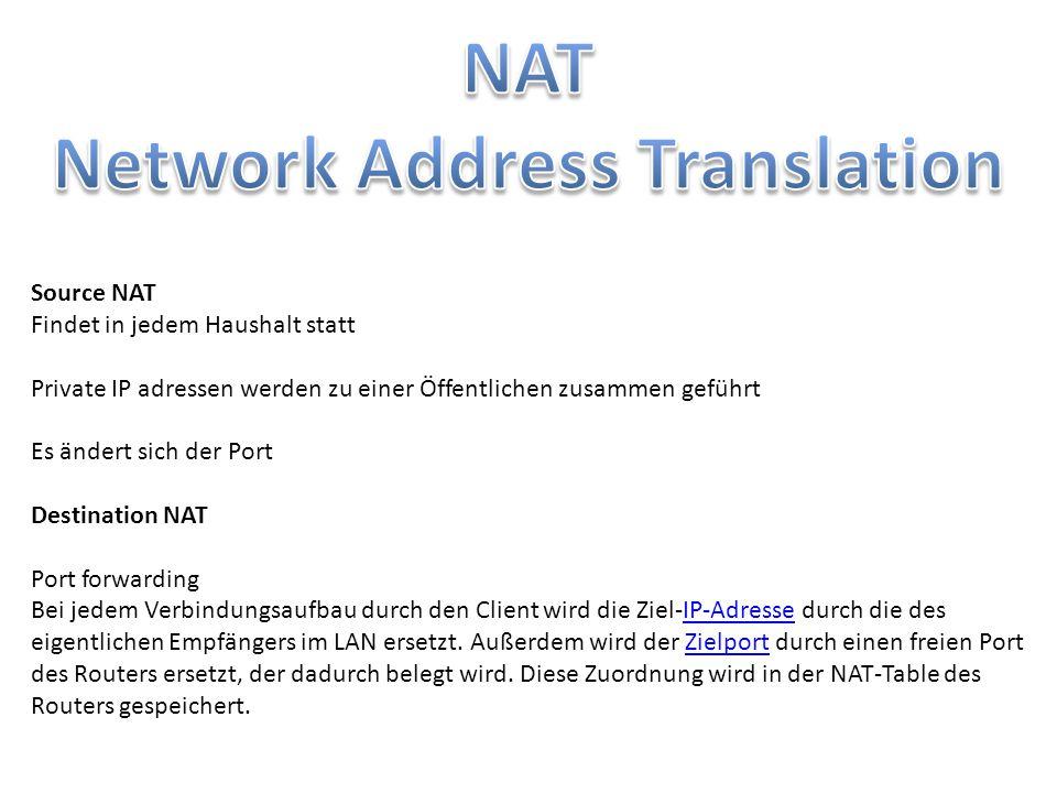 Source NAT Findet in jedem Haushalt statt Private IP adressen werden zu einer Öffentlichen zusammen geführt Es ändert sich der Port Destination NAT Po