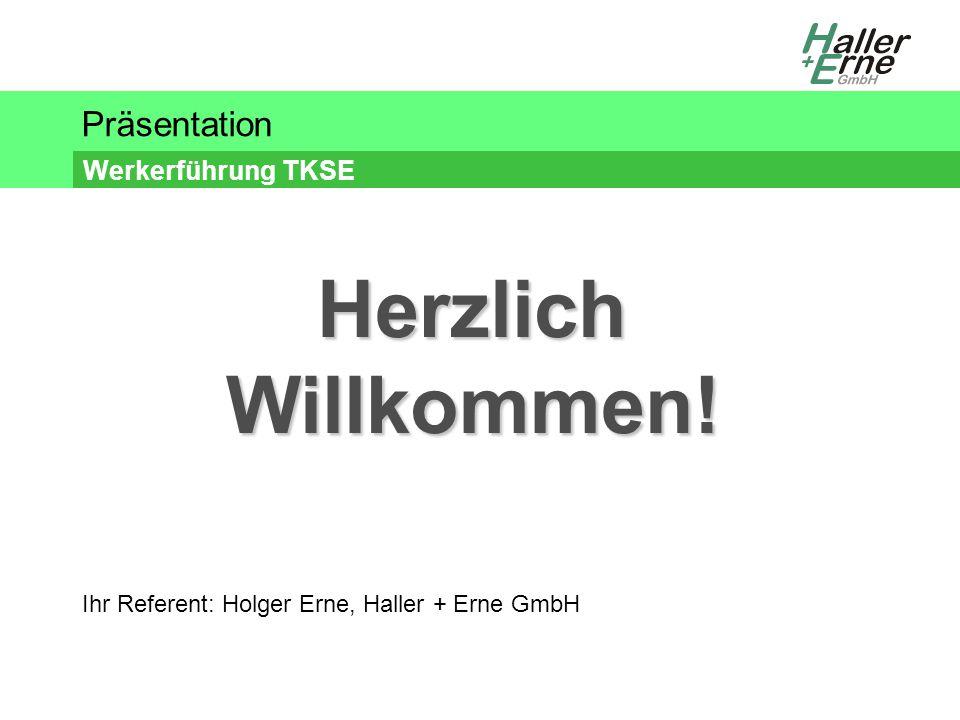 Präsentation Werkerführung TKSE Ihr Referent: Holger Erne, Haller + Erne GmbH Herzlich Willkommen!