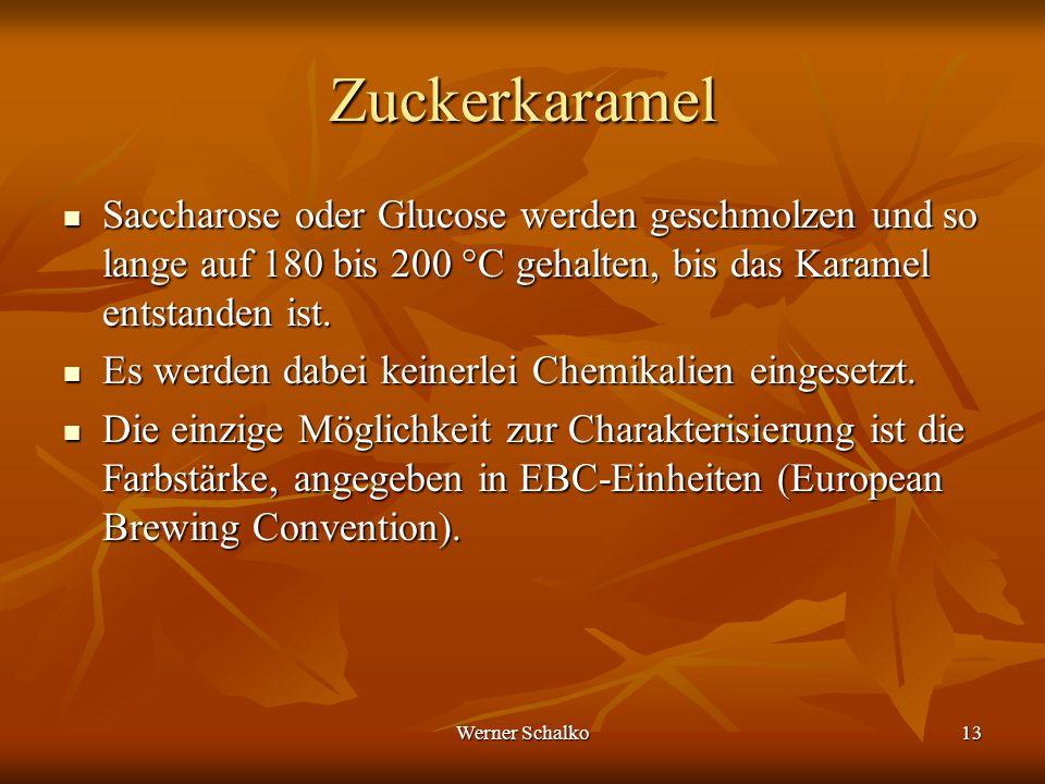 Werner Schalko13 Zuckerkaramel Saccharose oder Glucose werden geschmolzen und so lange auf 180 bis 200 °C gehalten, bis das Karamel entstanden ist. Sa