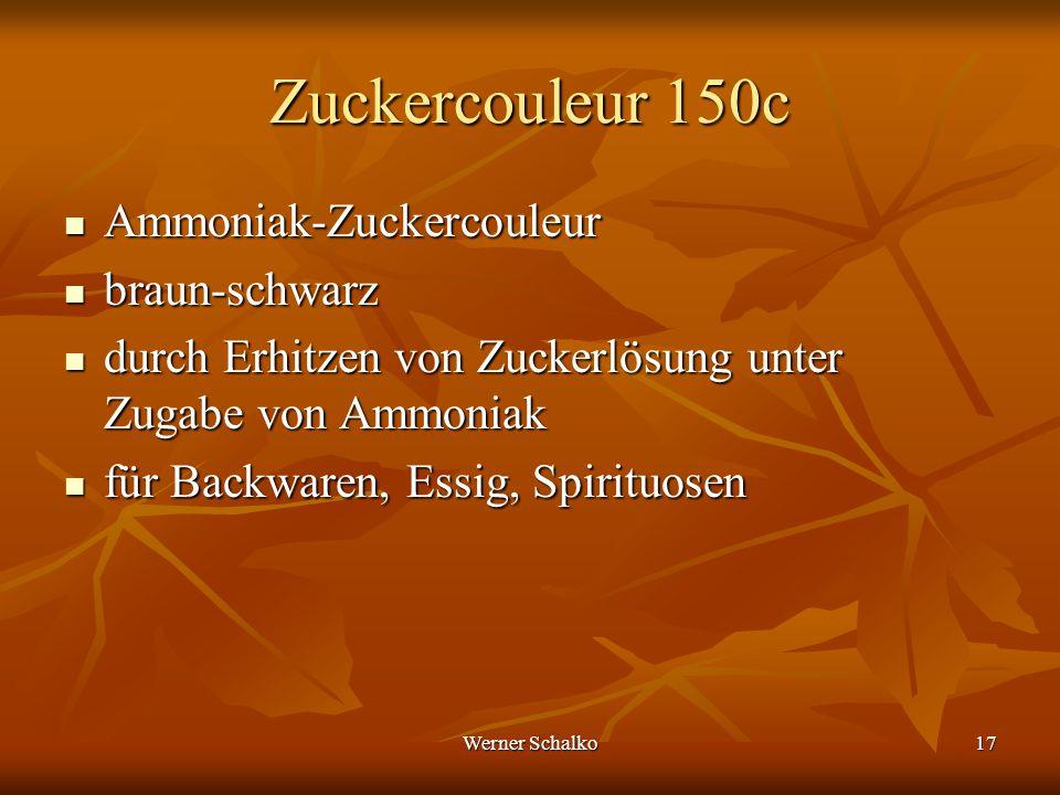 Werner Schalko17 Zuckercouleur 150c Ammoniak-Zuckercouleur Ammoniak-Zuckercouleur braun-schwarz braun-schwarz durch Erhitzen von Zuckerlösung unter Zu