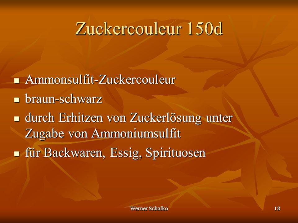 Werner Schalko18 Zuckercouleur 150d Ammonsulfit-Zuckercouleur Ammonsulfit-Zuckercouleur braun-schwarz braun-schwarz durch Erhitzen von Zuckerlösung un