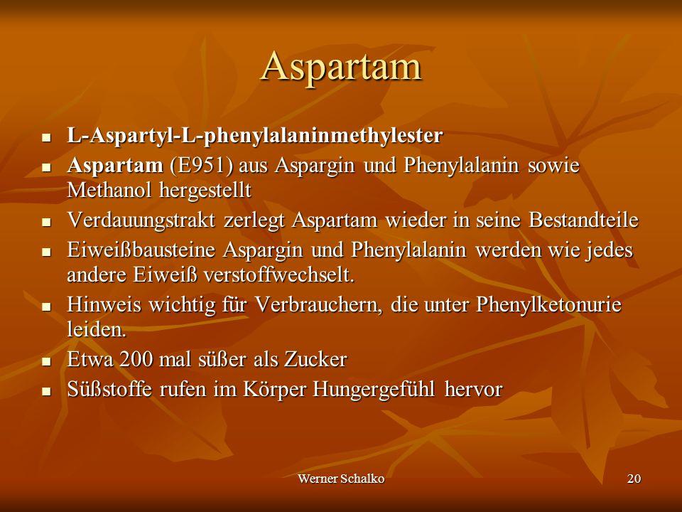 Werner Schalko20 Aspartam L-Aspartyl-L-phenylalaninmethylester L-Aspartyl-L-phenylalaninmethylester Aspartam (E951) aus Aspargin und Phenylalanin sowi