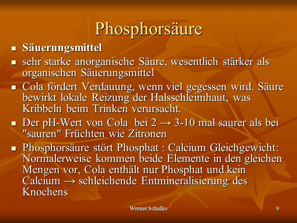 Werner Schalko9 Phosphorsäure Säuerungsmittel Säuerungsmittel sehr starke anorganische Säure, wesentlich stärker als organischen Säuerungsmittel sehr