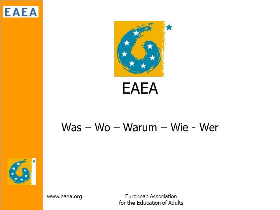 Association for the Education of Adults EAEA Was – Wo – Warum – Wie - Wer