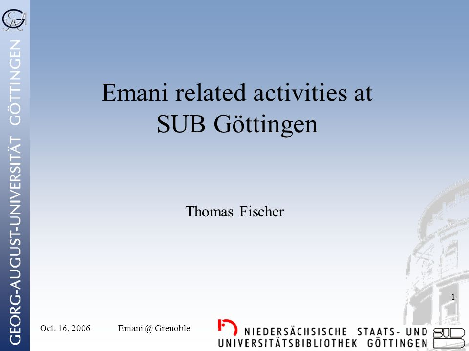 Oct. 16, Grenoble 1 Emani related activities at SUB Göttingen Thomas Fischer