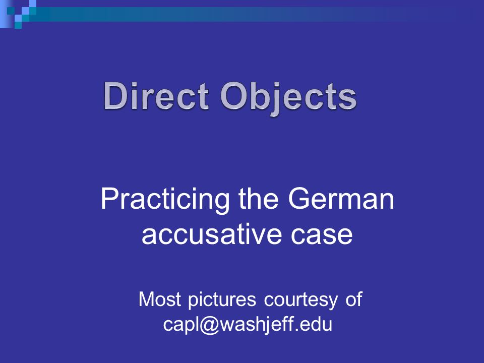 Practicing the German accusative case Most pictures courtesy of capl@washjeff.edu