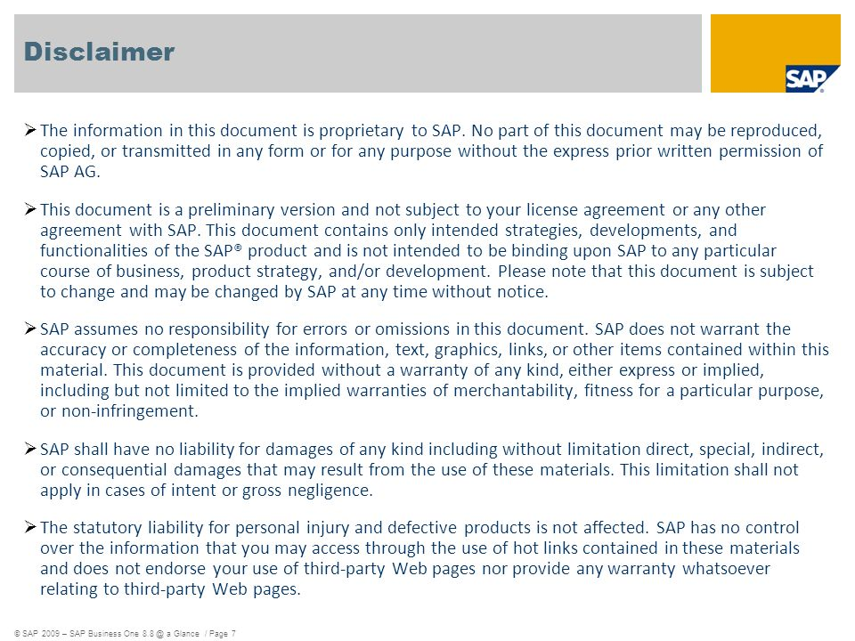 © SAP 2009 – SAP Business One a Glance / Page 7 Disclaimer The information in this document is proprietary to SAP.