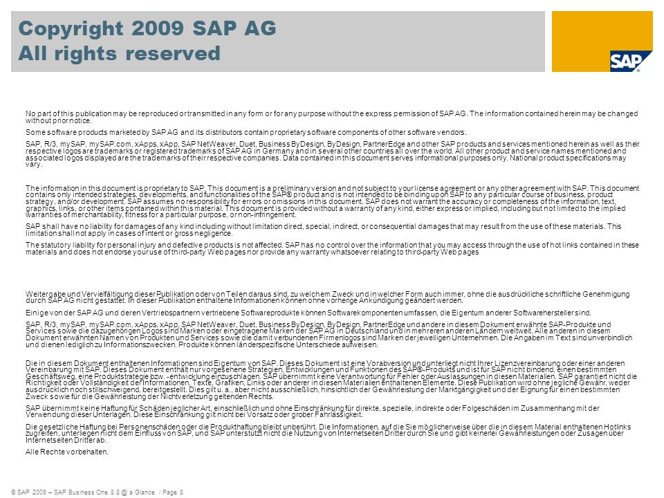 © SAP 2009 – SAP Business One a Glance / Page 8 Copyright 2009 SAP AG All rights reserved No part of this publication may be reproduced or transmitted in any form or for any purpose without the express permission of SAP AG.