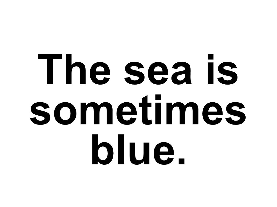 The sea is sometimes blue.