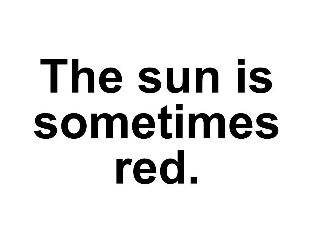 The sun is sometimes red.