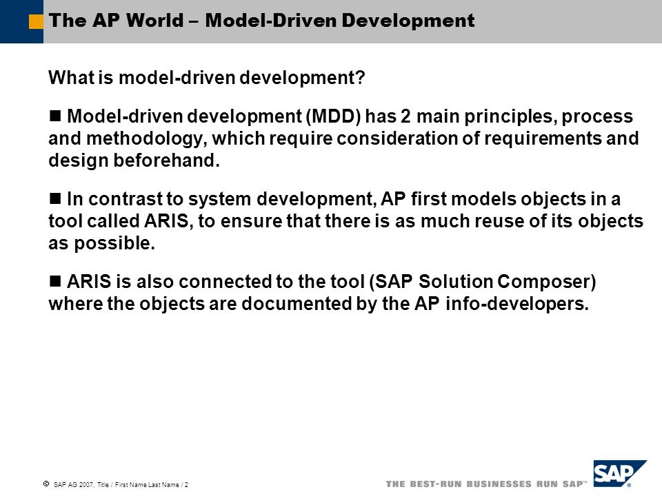 SAP AG 2007, Title / First Name Last Name / 2 The AP World – Model-Driven Development What is model-driven development.