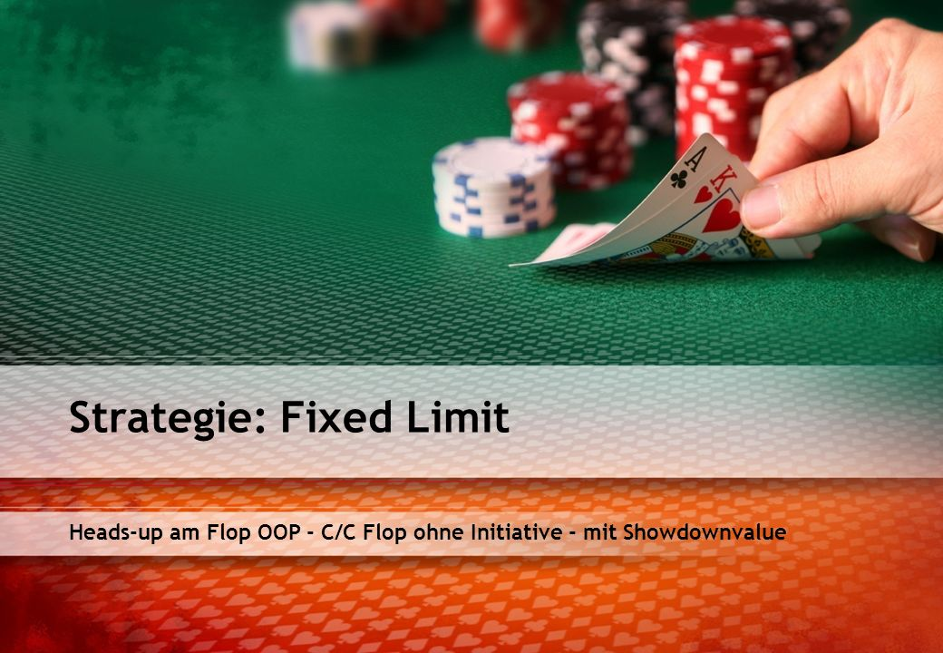 Heads-up am Flop OOP - C/C Flop ohne Initiative - mit Showdownvalue Strategie: Fixed Limit