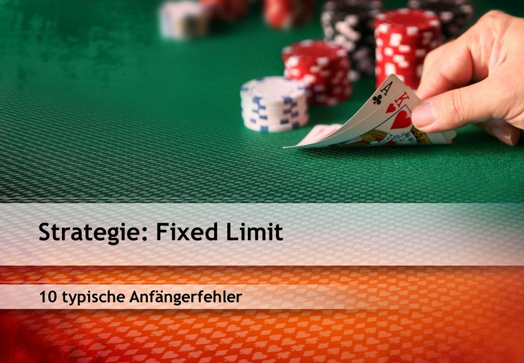 10 typische Anfängerfehler Strategie: Fixed Limit