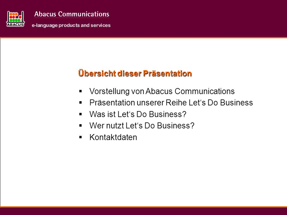 Übersicht dieser Präsentation Vorstellung von Abacus Communications Präsentation unserer Reihe Lets Do Business Was ist Lets Do Business.