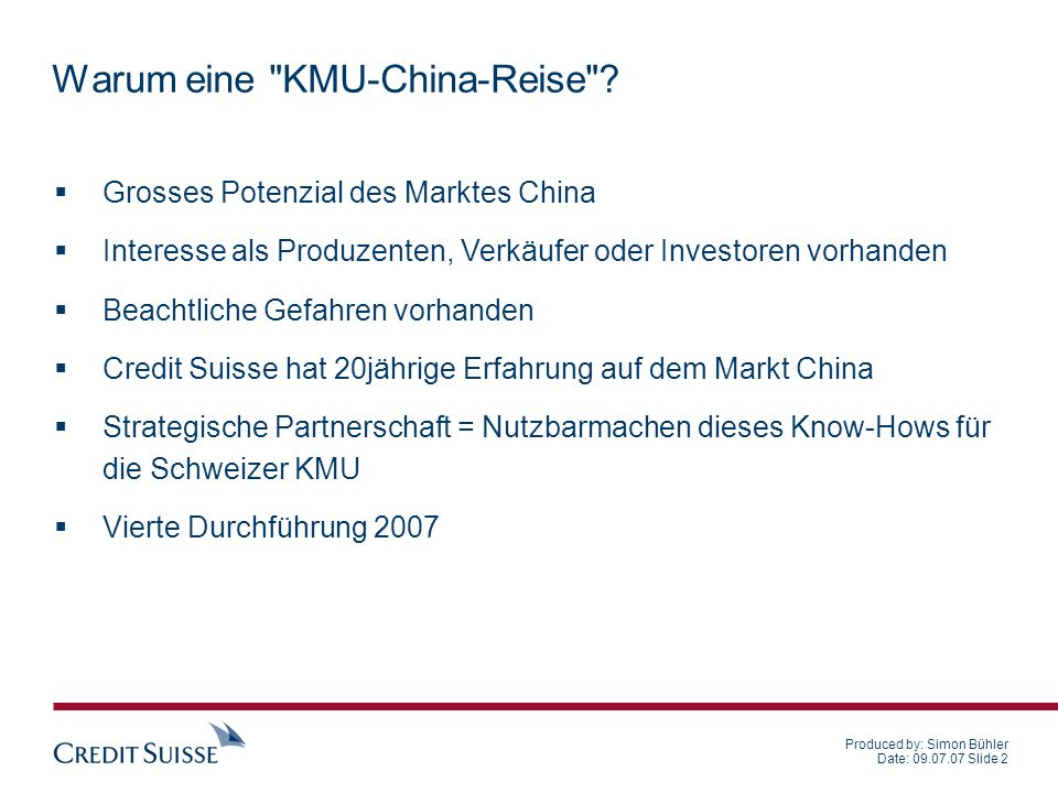 Produced by: Simon Bühler Date: 09.07.07 Slide 2 Warum eine KMU-China-Reise .