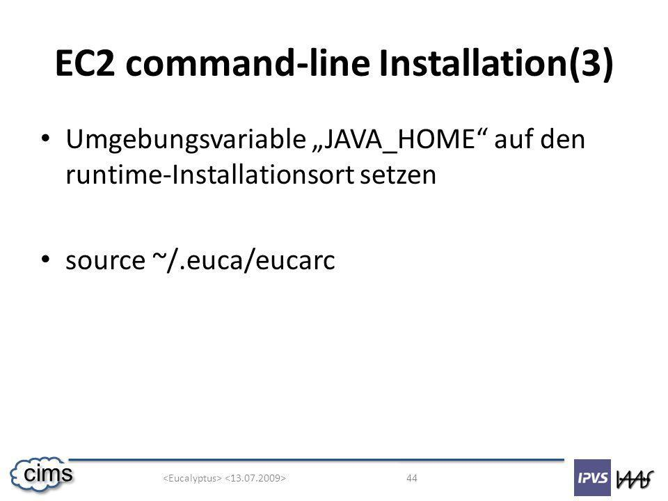 44 cims EC2 command-line Installation(3) Umgebungsvariable JAVA_HOME auf den runtime-Installationsort setzen source ~/.euca/eucarc