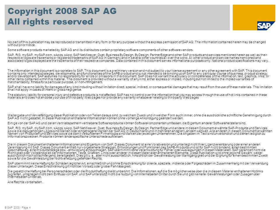 © SAP 2008 / Page 4 Copyright 2008 SAP AG All rights reserved No part of this publication may be reproduced or transmitted in any form or for any purpose without the express permission of SAP AG.