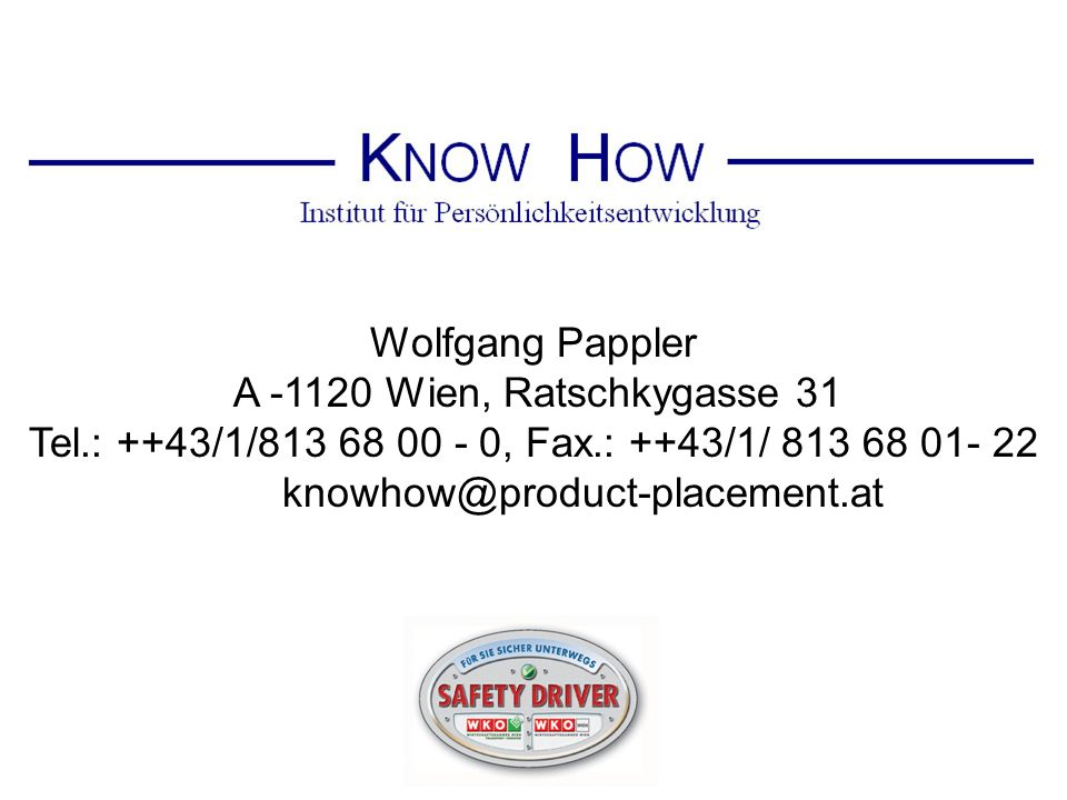 Wolfgang Pappler A -1120 Wien, Ratschkygasse 31 Tel.: ++43/1/813 68 00 - 0, Fax.: ++43/1/ 813 68 01- 22 knowhow@product-placement.at