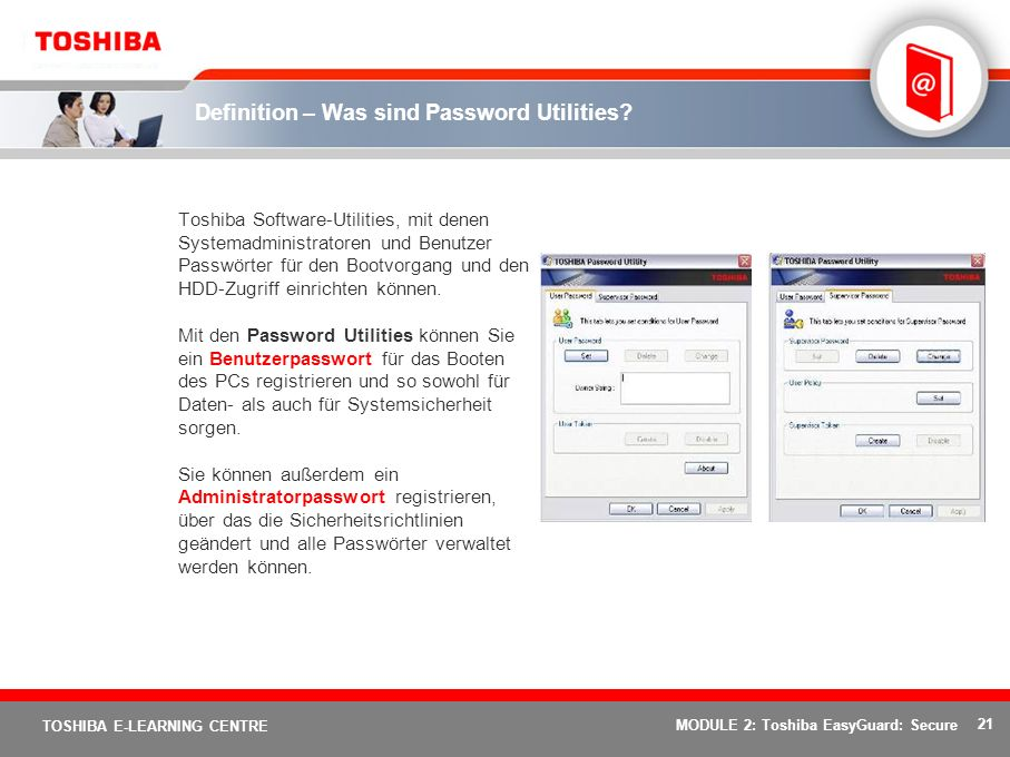 21 TOSHIBA E-LEARNING CENTRE MODULE 2: Toshiba EasyGuard: Secure Definition – Was sind Password Utilities.