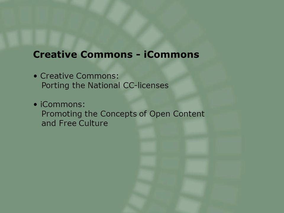 Creative Commons - iCommons Creative Commons: Porting the National CC-licenses iCommons: Promoting the Concepts of Open Content and Free Culture