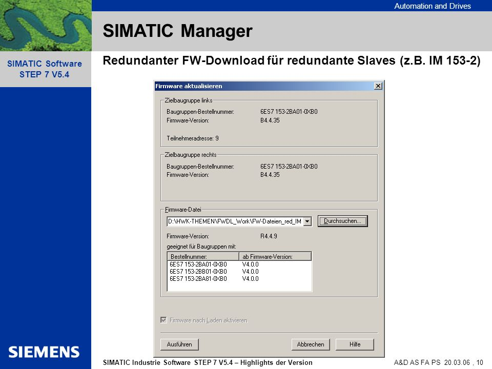 Automation and Drives SIMATIC Industrie Software STEP 7 V5.4 – Highlights der Version SIMATIC Software STEP 7 V5.4 A&D AS FA PS , 10 SIMATIC Manager Redundanter FW-Download für redundante Slaves (z.B.