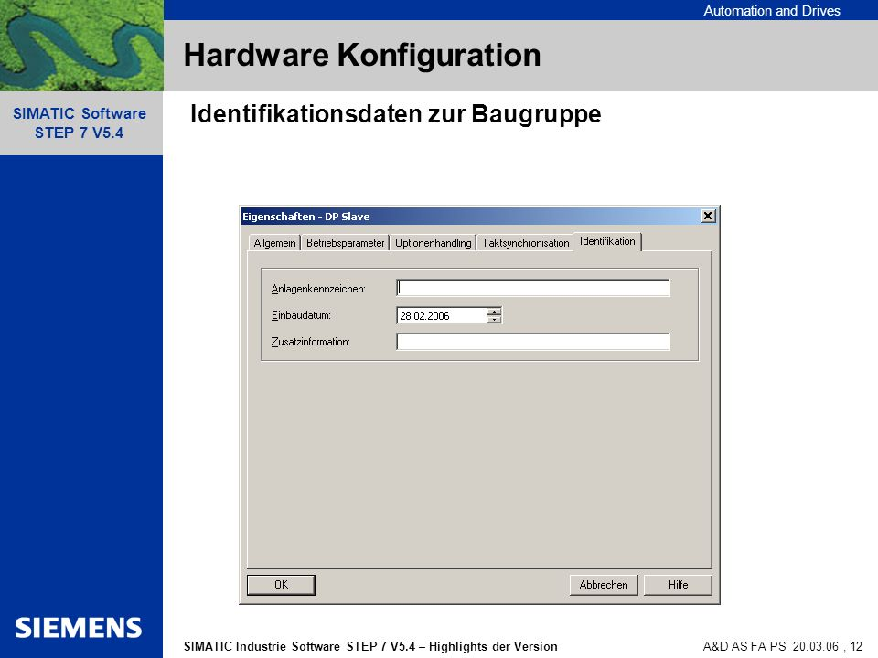 Automation and Drives SIMATIC Industrie Software STEP 7 V5.4 – Highlights der Version SIMATIC Software STEP 7 V5.4 A&D AS FA PS , 12 Hardware Konfiguration Identifikationsdaten zur Baugruppe
