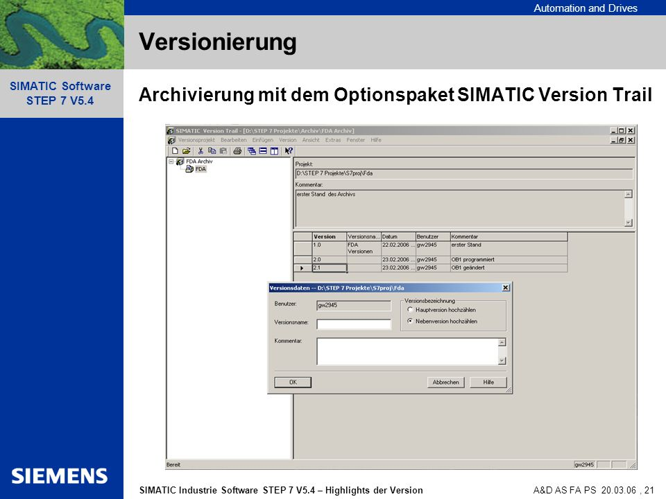 Automation and Drives SIMATIC Industrie Software STEP 7 V5.4 – Highlights der Version SIMATIC Software STEP 7 V5.4 A&D AS FA PS , 21 Versionierung Archivierung mit dem Optionspaket SIMATIC Version Trail
